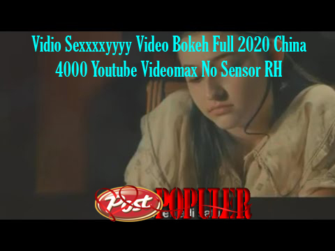 Vidio Sexxxxyyyy Video Bokeh Full 2020 China 4000 Youtube Videomax No Sensor RH