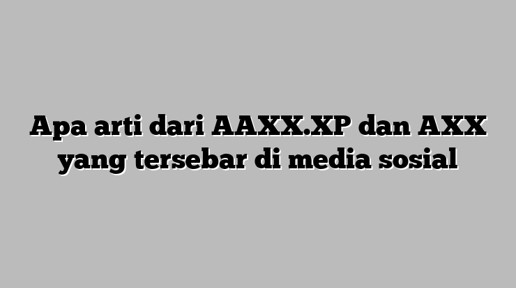 The meaning of the word Aaxx.xp Aaxx